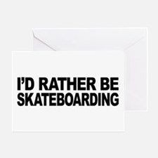 I'd Rather Be Skateboarding Greeting Card