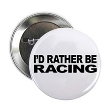 """I'd Rather Be Racing 2.25"""" Button"""