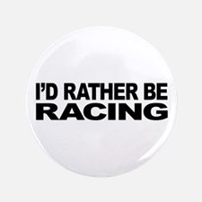 "I'd Rather Be Racing 3.5"" Button"