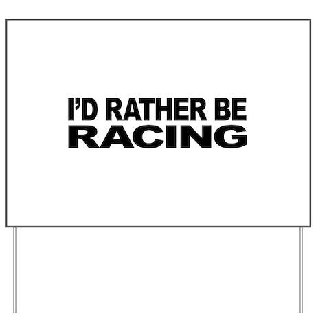 I'd Rather Be Racing Yard Sign