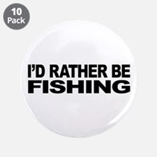 """I'd Rather Be Fishing 3.5"""" Button (10 pack)"""