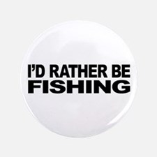 """I'd Rather Be Fishing 3.5"""" Button (100 pack)"""