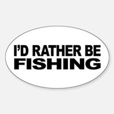 I'd Rather Be Fishing Oval Decal