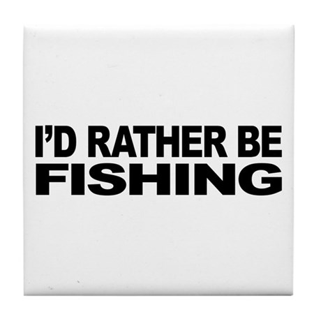 I 39 d rather be fishing tile coaster by myshirtsucks for Rather be fishing