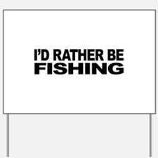 I'd Rather Be Fishing Yard Sign