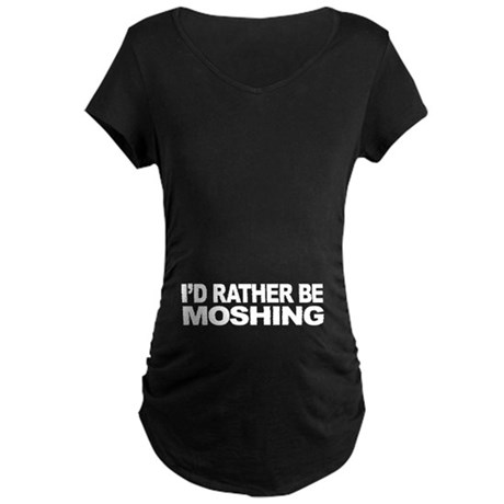 I'd Rather Be Moshing Maternity Dark T-Shirt