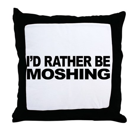 I'd Rather Be Moshing Throw Pillow