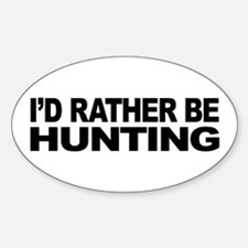 I'd Rather Be Hunting Oval Decal