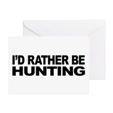 I'd Rather Be Hunting Greeting Card