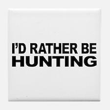 I'd Rather Be Hunting Tile Coaster