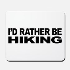 I'd Rather Be Hiking Mousepad