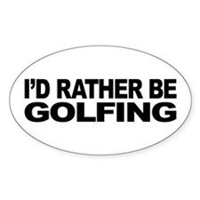 I'd Rather Be Golfing Oval Sticker