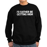 I'd Rather Be Getting High Sweatshirt (dark)
