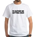 I'd Rather Be Getting High White T-Shirt
