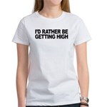 I'd Rather Be Getting High Women's T-Shirt