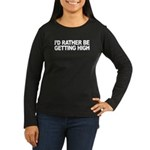 I'd Rather Be Getting High Women's Long Sleeve Dar