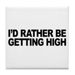 I'd Rather Be Getting High Tile Coaster