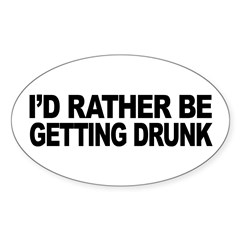 I'd Rather Be Getting Drunk Oval Sticker (10 pk)