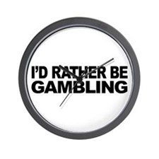 I'd Rather Be Gambling Wall Clock