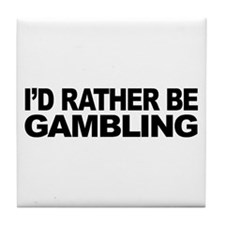 I'd Rather Be Gambling Tile Coaster