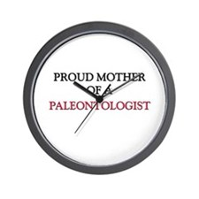 Proud Mother Of A PALEONTOLOGIST Wall Clock