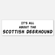 about the Scottish Deerhound Bumper Bumper Bumper Sticker