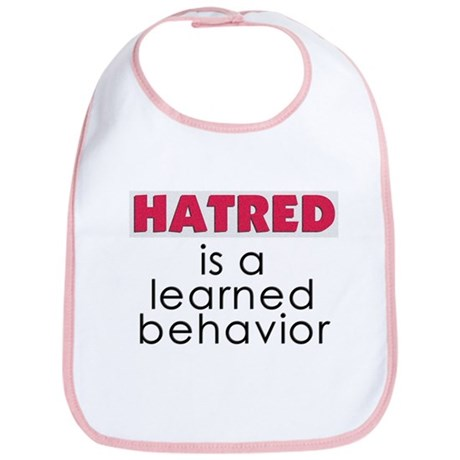 Hatred is a learned behavior Bib