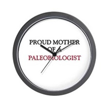 Proud Mother Of A PALEOBIOLOGIST Wall Clock
