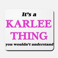 It's a Karlee thing, you wouldn' Mousepad