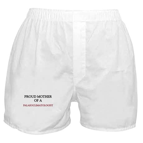 Proud Mother Of A PALAEOCLIMATOLOGIST Boxer Shorts