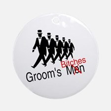Groom's Bitches Ornament (Round)