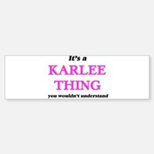 It's a Karlee thing, you wouldn Bumper Bumper Bumper Sticker
