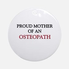 Proud Mother Of An OSTEOPATH Ornament (Round)