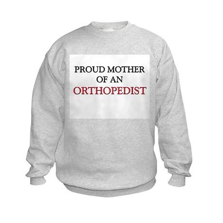 Proud Mother Of An ORTHOPEDIST Kids Sweatshirt