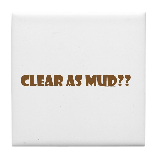 Clear As Mud Tile Coaster By Twilightsdesign