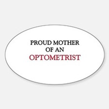 Proud Mother Of An OPTOMETRIST Oval Decal