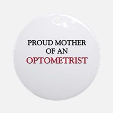Proud Mother Of An OPTOMETRIST Ornament (Round)