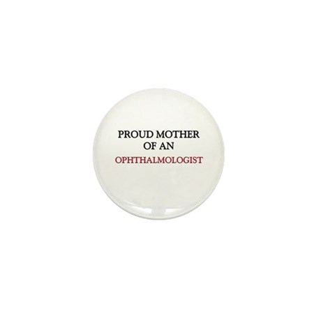 Proud Mother Of An OPHTHALMOLOGIST Mini Button (10