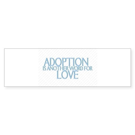 ADOPTION IS ANOTHER WORD FOR Bumper Sticker