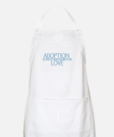 ADOPTION IS ANOTHER WORD FOR  BBQ Apron