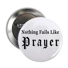 """Nothing Fails Like Prayer 2.25"""" Button"""