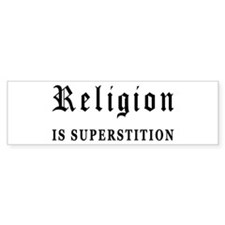 Religion is Superstition Bumper Bumper Sticker