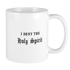 I Deny The Holy Spirit Mug