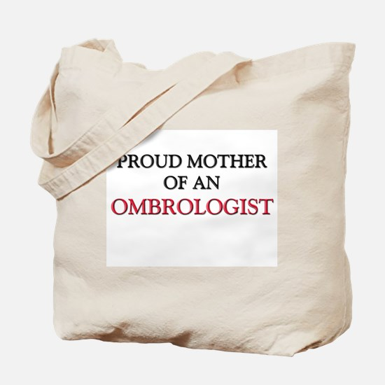 Proud Mother Of An OMBROLOGIST Tote Bag