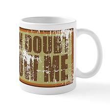 When In Doubt Mug