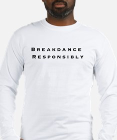 Breakdance Responsibly Long Sleeve T-Shirt