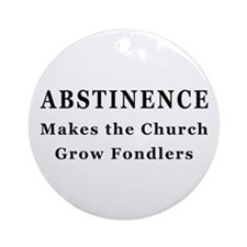 Abstinence makes fondlers Ornament (Round)