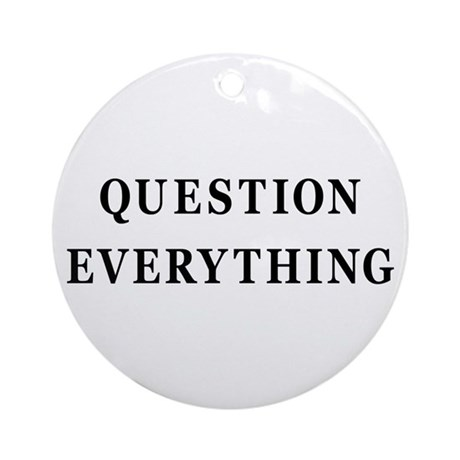 Question Everything Ornament (Round)