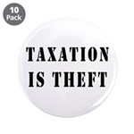 "Taxation is Theft 3.5"" Button (10 pack)"