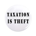 "Taxation is Theft 3.5"" Button (100 pack)"